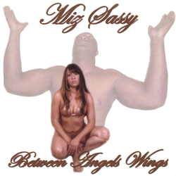 MIZ SASSY - BETWEEN ANGEL WINGS (2003)