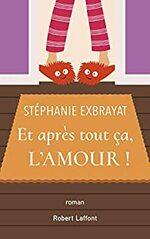 Et après tout ça l'amour ! de Stéphanie Exbrayat