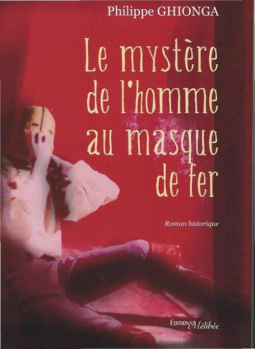 Chronique Le mystère de l'homme au masque de fer de Philippe Ghionga