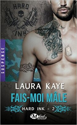 Hard Ink Tome 2 Fais-moi mâle - Laura Kaye 475 pages