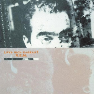 """Lifes Rich Pageant"" (1986): Mon premier album de R.E.M."