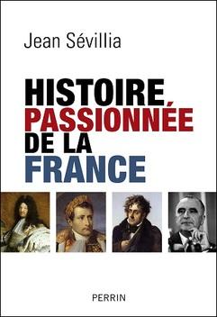 Histoire Passionnée de la France ; Jean Sévillia