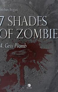 7 Shades Of Zombie Episode 4 : Gris Plomb , Esteban Bogasi