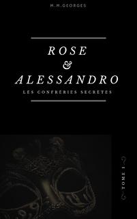 Rose et Alessandro, tome 1 : Les Confréries Secrètes (M.M. Georges)