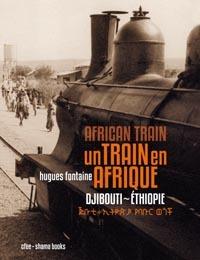 Un Train en Afrique, livre de Hugues Fontaine sur le train Négus Djibouti - Addis Abeba