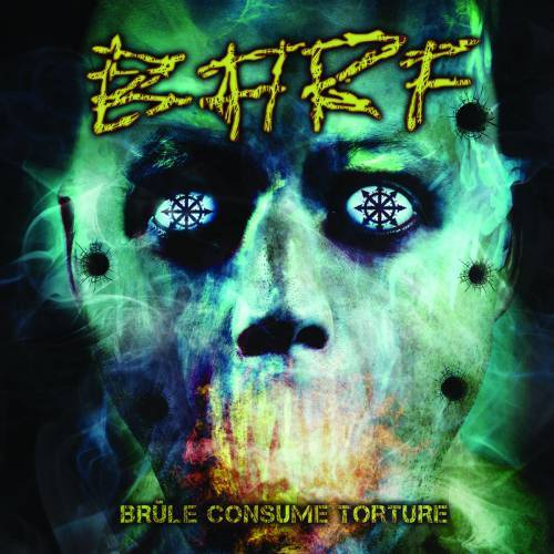 B.A.R.F. - Brûle consume torture (2014)