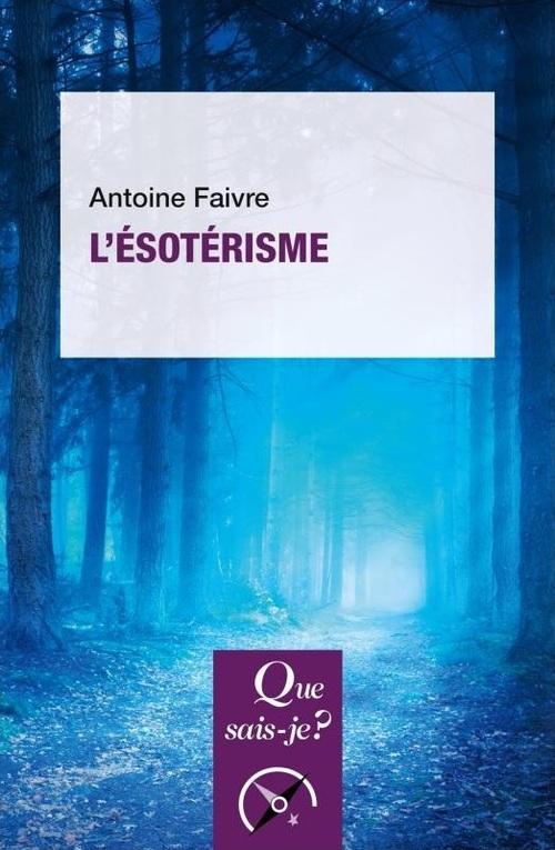 Antoine Faivre - L'ésotérisme (Que sais-je N°1031, 2019)