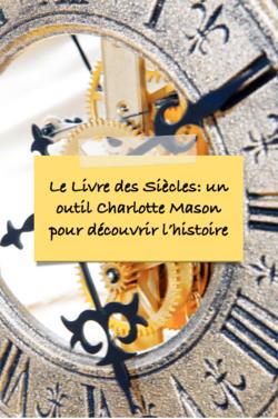 Comprendre l'histoire en un coup d'oeil grâce au livre des siècles (Charlotte Mason, Book of Century)