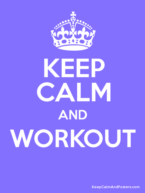 Keep calm & workout!