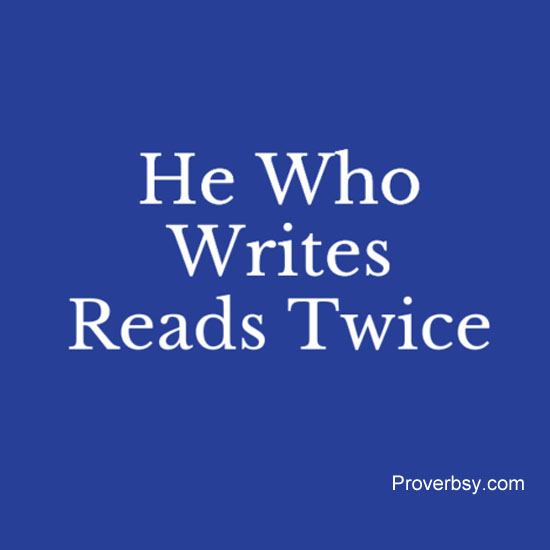 He Who Writes Reads Twice - ProverbsyProverbsy