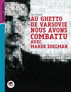 Au ghetto de Varsovie nous avons combattu au coté de Marek Edelman de Eric Simard