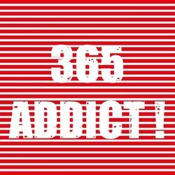 365 ADDICT !