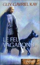 La Tapisserie de Fionavar ~Tome 2~ Le Feu Vagabond de Guy Gavriel Kay