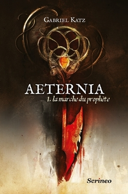 Aeternia T1 La marche du prophète - Gabriel Katz - Scrinéo