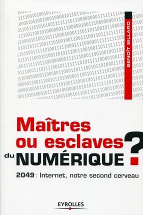 Maîtres ou esclaves du numérique ? - Benoît Sillard