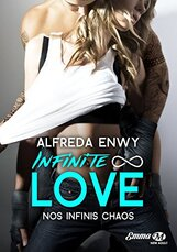 Nos infinis chaos: Infinite Love, T1 par [Enwy, Alfreda]