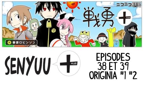 Senyuu + Episodes 38 & 39 : Origina 1+2
