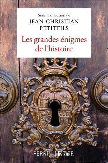 Les grandes énigmes de l'histoire - Jean-François Petitfils