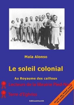 Le soleil colonial Au Royaume des cailloux de Maïa ALONSO