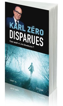 """➤ Sortie du livre de Karl Zéro: """"Disparues, Que sont-elles devenues ?"""""""