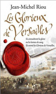 Jean-Michel Riou : Le palais de toutes les promesses T3 - Les glorieux de Versailles