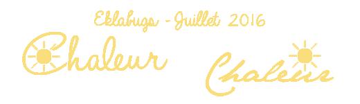 Eklabugs - Juillet 2016 | Chaleur