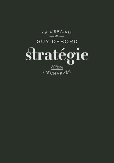 Guy Debord, Stratégie, L'échappée, 2018.