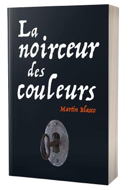 La noirceur des couleurs - Martin Blasco