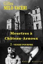 Meurtres à Château-Arnoux, tome 2 : Venise Pourpre (Gilles Milo Vacéri)