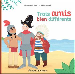 Trois amis bien différents de Laure Allard d'Adesky et Manon Paumard