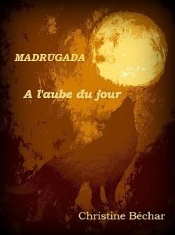 Madrugada, tome 1 : A l'aube du jour (Christine Béchar)