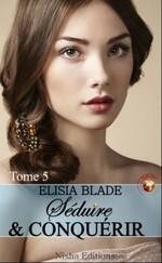 Séduire & conquérir - Elisia Blade