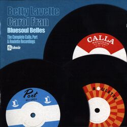Betty Lavette & Carol Fran - Bluesoul Belles . The Complete Calla, Ports & Roulette Recordings - Complete CD