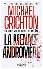 Michael Crichton - Daniel H. Wilson La menace Andromède