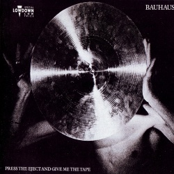 BAUHAUS - Press The Eject And Give Me The Tape [Live]