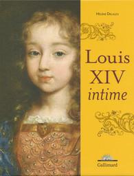 Louis XIV intime - Hélène Delalex