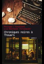 Chroniques noires à Thouars de Philippe L'Excellent.