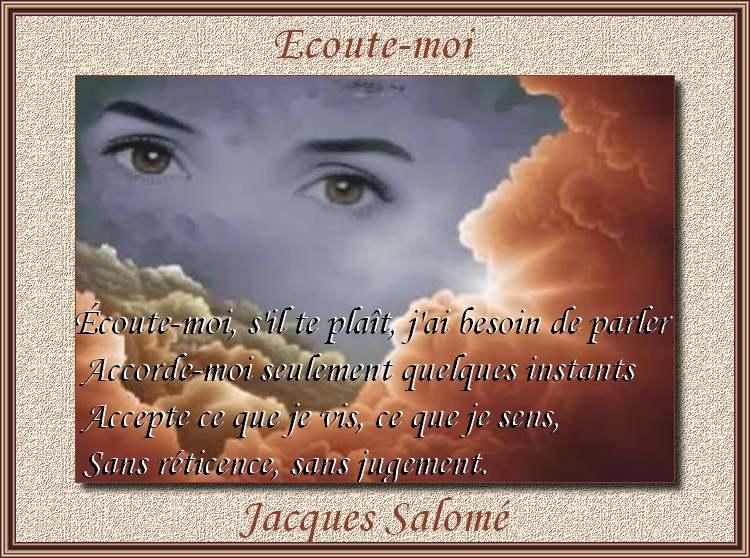 """"""" Ecoute-moi """" poème de Jacques Salomé"""