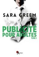 Publicité pour adultes, tome 3 (Sara Greem)