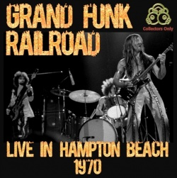 GRAND FUNK RAILROAD - Live In Hampton Beach '70