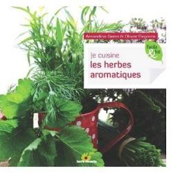 Je cuisine les herbes aromatiques Amandine Geers et Olivier Degorce