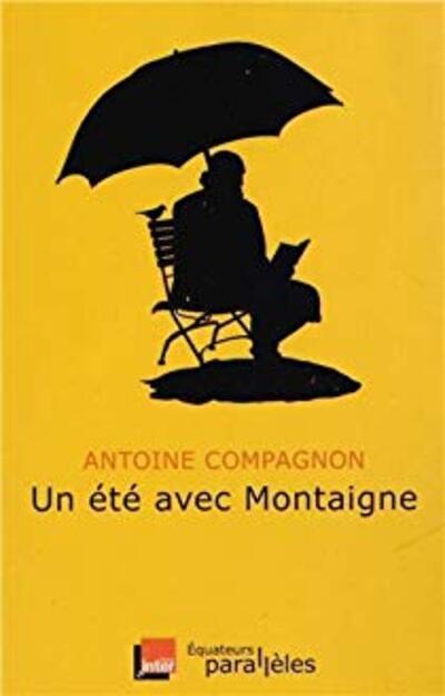 COMPAGNON, Antoine - Un Été avec Montaigne) (Rencontres)