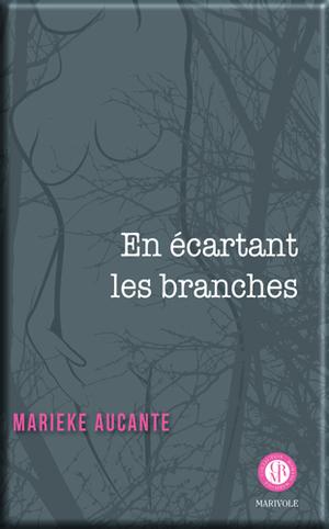 En écartant les branches de Marieke Aucante
