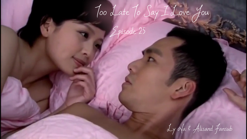 Too Late To Say I Love You Episodes 25 à 27