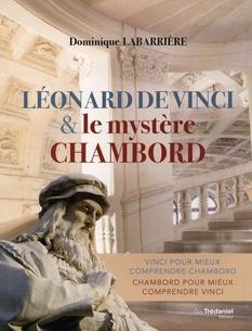 Léonard de Vinci et le mystère Chambord  -  Dominique Labarrière