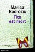 Tito est mort   Marica Bodrozic