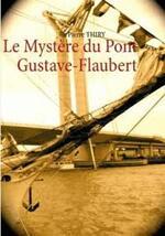 Le Mystère du Pont Gustave Flaubert de Pierre Thiry