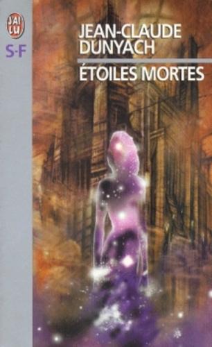 Étoiles mortes - Jean-Claude Dunyach