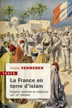 La France en terre d'Islam  -  Pierre Vermeren
