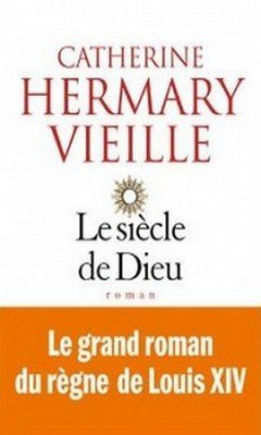 Catherine Hermary Vieille : Le si?cle de Dieu